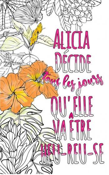 Exemple de coloriage adulte anti stress personalisé avec prénom Alicia . Une idée de cadeau personnalisé. Citation : Alicia décide tous les jours qu'elle va être heureuse