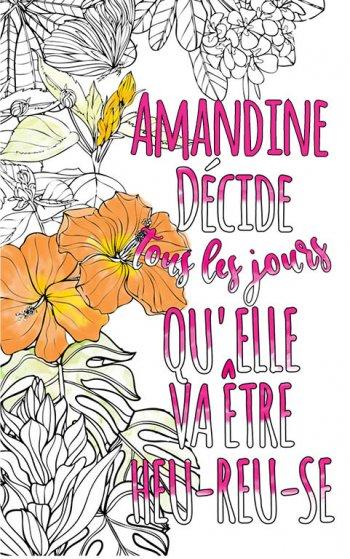 Exemple de coloriage adulte anti stress personalisé avec prénom Amandine . Une idée de cadeau personnalisé. Citation : Amandine décide tous les jours qu'elle va être heureuse
