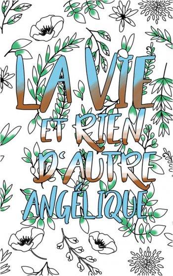 coloriage adulte anti stress personalisé avec prénom Angélique idée cadeau Angélique. Citation : La vie et rien d'autre