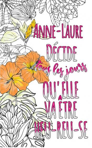 Exemple de coloriage adulte anti stress personalisé avec prénom Anne-Laure . Une idée de cadeau personnalisé. Citation : Anne-Laure décide tous les jours qu'elle va être heureuse
