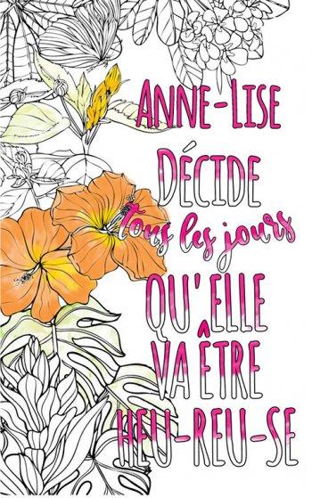 Exemple de coloriage adulte anti stress personalisé avec prénom Anne-Lise . Une idée de cadeau personnalisé. Citation : Anne-Lise décide tous les jours qu'elle va être heureuse