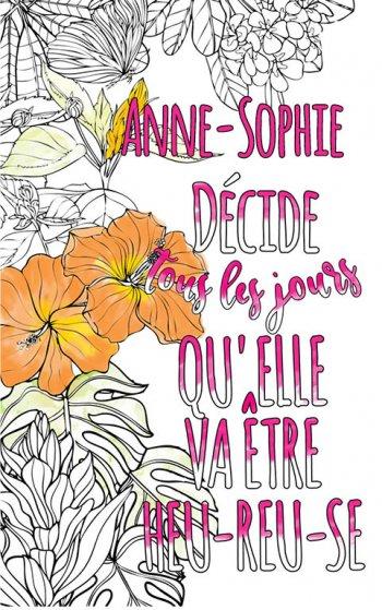 Exemple de coloriage adulte anti stress personalisé avec prénom Anne-Sophie . Une idée de cadeau personnalisé. Citation : Anne-Sophie décide tous les jours qu'elle va être heureuse