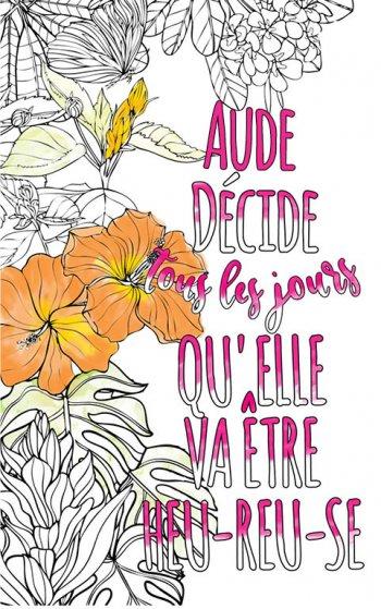 Exemple de coloriage adulte anti stress personalisé avec prénom Aude . Une idée de cadeau personnalisé. Citation : Aude décide tous les jours qu'elle va être heureuse
