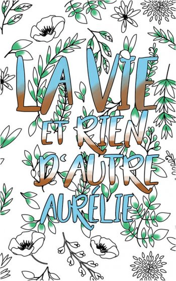 coloriage adulte anti stress personalisé avec prénom Aurélie idée cadeau Aurélie. Citation : La vie et rien d'autre