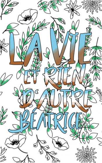 coloriage adulte anti stress personalisé avec prénom Béatrice idée cadeau Béatrice. Citation : La vie et rien d'autre