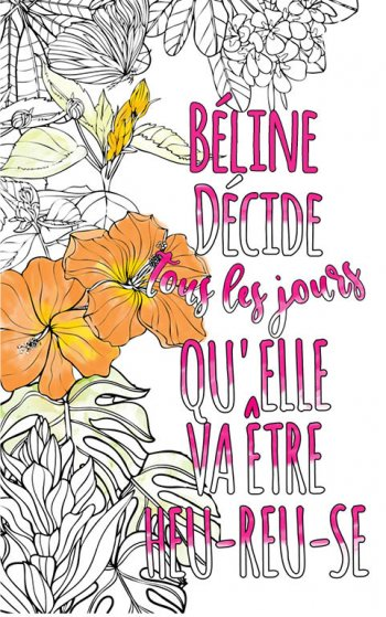Exemple de coloriage adulte anti stress personalisé avec prénom Béline . Une idée de cadeau personnalisé. Citation : Béline décide tous les jours qu'elle va être heureuse
