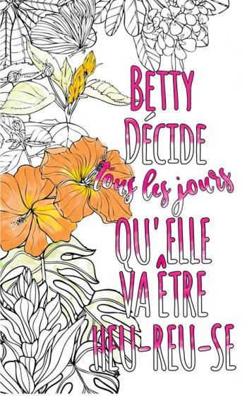 Exemple de coloriage adulte anti stress personalisé avec prénom Betty . Une idée de cadeau personnalisé. Citation : Betty décide tous les jours qu'elle va être heureuse