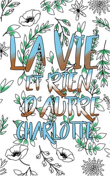 coloriage adulte anti stress personalisé avec prénom Charlotte idée cadeau Charlotte. Citation : La vie et rien d'autre