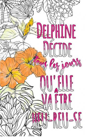 Exemple de coloriage adulte anti stress personalisé avec prénom Delphine . Une idée de cadeau personnalisé. Citation : Delphine décide tous les jours qu'elle va être heureuse