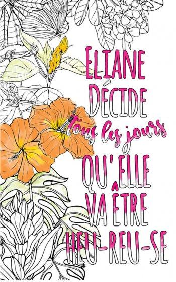 Exemple de coloriage adulte anti stress personalisé avec prénom Eliane . Une idée de cadeau personnalisé. Citation : Eliane décide tous les jours qu'elle va être heureuse