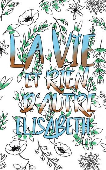 coloriage adulte anti stress personalisé avec prénom Elisabeth idée cadeau Elisabeth. Citation : La vie et rien d'autre