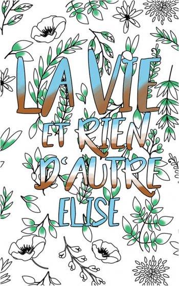 coloriage adulte anti stress personalisé avec prénom Elise idée cadeau Elise. Citation : La vie et rien d'autre