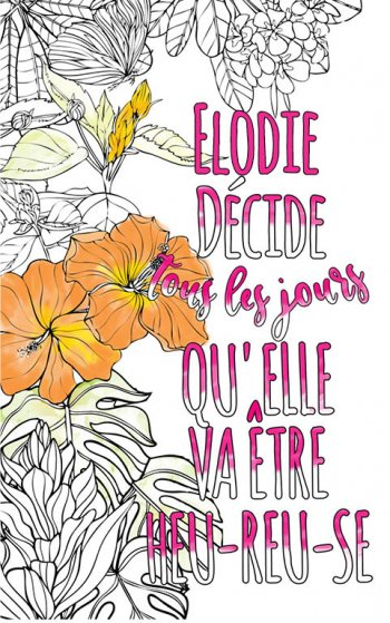 Exemple de coloriage adulte anti stress personalisé avec prénom Elodie . Une idée de cadeau personnalisé. Citation : Elodie décide tous les jours qu'elle va être heureuse