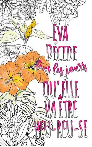 Exemple de coloriage adulte anti stress personalisé avec prénom Eva . Une idée de cadeau personnalisé. Citation : Eva décide tous les jours qu'elle va être heureuse