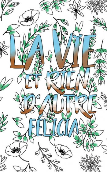 coloriage adulte anti stress personalisé avec prénom Félicia idée cadeau Félicia. Citation : La vie et rien d'autre