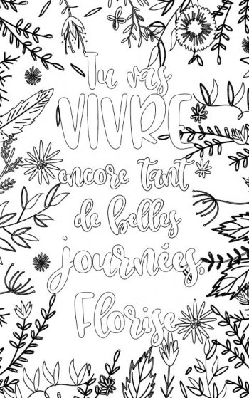 coloriage adulte  personalisé pour se motiver avec prénom Florise cadeau. Citation : Tu vas vivre encore tant de belles journées Florise