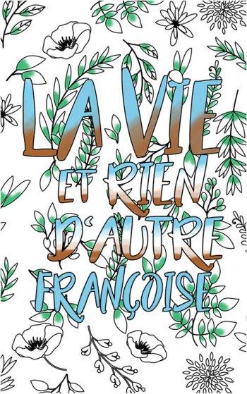coloriage adulte anti stress personalisé avec prénom Françoise idée cadeau Françoise. Citation : La vie et rien d'autre