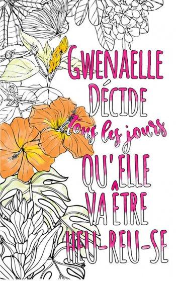 Exemple de coloriage adulte anti stress personalisé avec prénom Gwenaelle . Une idée de cadeau personnalisé. Citation : Gwenaelle décide tous les jours qu'elle va être heureuse