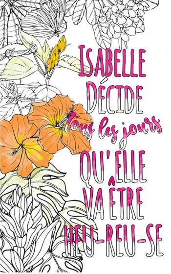 Exemple de coloriage adulte anti stress personalisé avec prénom Isabelle . Une idée de cadeau personnalisé. Citation : Isabelle décide tous les jours qu'elle va être heureuse