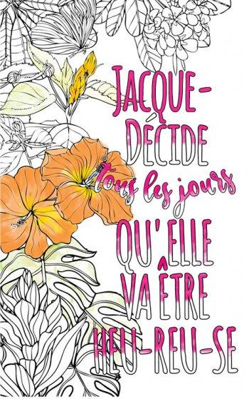 Exemple de coloriage adulte anti stress personalisé avec prénom Jacqueline . Une idée de cadeau personnalisé. Citation : Jacqueline décide tous les jours qu'elle va être heureuse