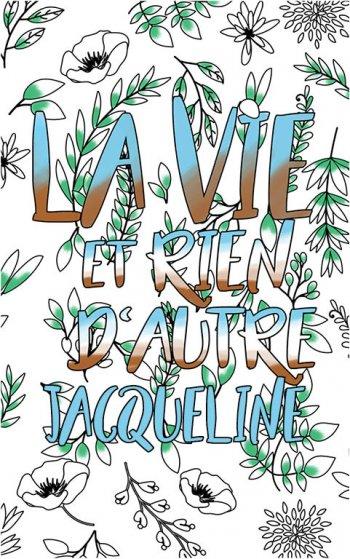 coloriage adulte anti stress personalisé avec prénom Jacqueline idée cadeau Jacqueline. Citation : La vie et rien d'autre