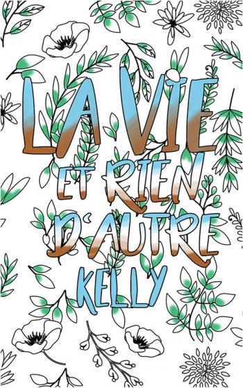 coloriage adulte anti stress personalisé avec prénom Kelly idée cadeau Kelly. Citation : La vie et rien d'autre