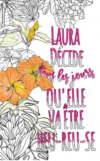 Exemple de coloriage adulte anti stress personalisé avec prénom Laura . Une idée de cadeau personnalisé. Citation : Laura décide tous les jours qu'elle va être heureuse