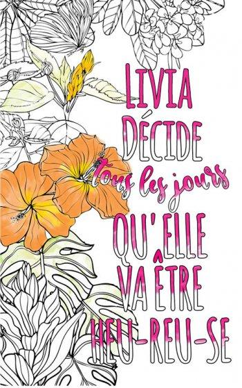 Exemple de coloriage adulte anti stress personalisé avec prénom Livia . Une idée de cadeau personnalisé. Citation : Livia décide tous les jours qu'elle va être heureuse