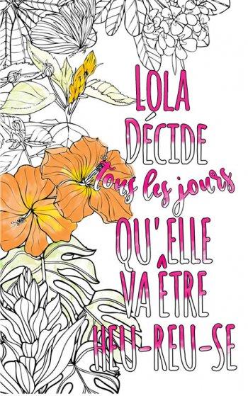 Exemple de coloriage adulte anti stress personalisé avec prénom Lola . Une idée de cadeau personnalisé. Citation : Lola décide tous les jours qu'elle va être heureuse