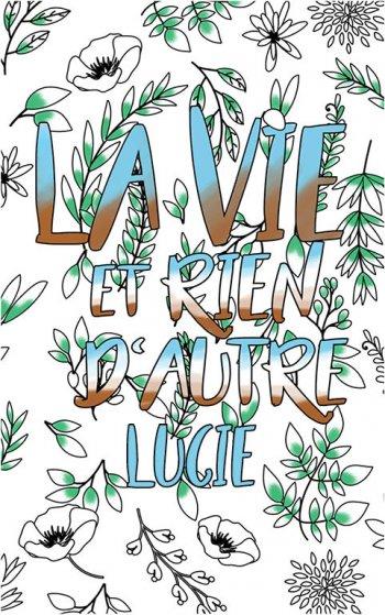 coloriage adulte anti stress personalisé avec prénom Lucie idée cadeau Lucie. Citation : La vie et rien d'autre
