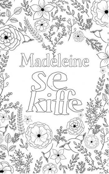 coloriage adulte anti stress personalisé avec prénom Madeleine. Citation : Madeleine se kiffe