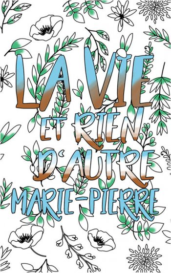 coloriage adulte anti stress personalisé avec prénom Marie-Pierre idée cadeau Marie-Pierre. Citation : La vie et rien d'autre