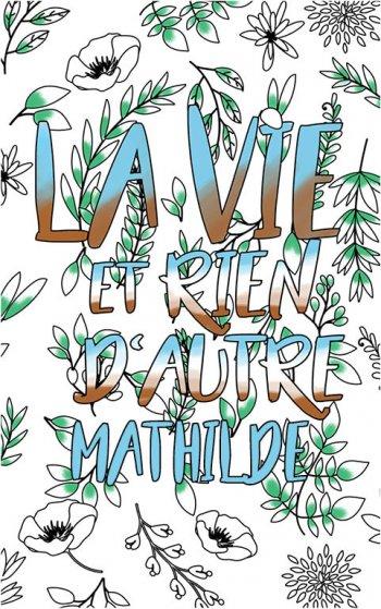 coloriage adulte anti stress personalisé avec prénom Mathilde idée cadeau Mathilde. Citation : La vie et rien d'autre
