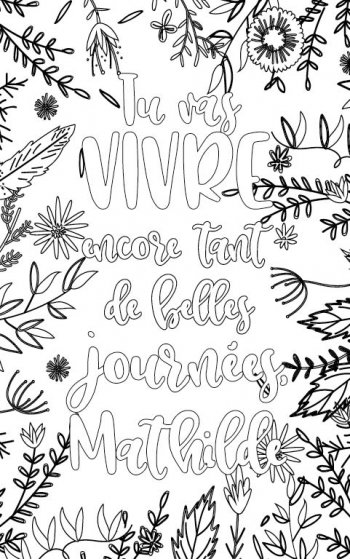 coloriage adulte  personalisé pour se motiver avec prénom Mathilde cadeau. Citation : Tu vas vivre encore tant de belles journées Mathilde