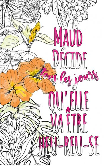 Exemple de coloriage adulte anti stress personalisé avec prénom Maud . Une idée de cadeau personnalisé. Citation : Maud décide tous les jours qu'elle va être heureuse