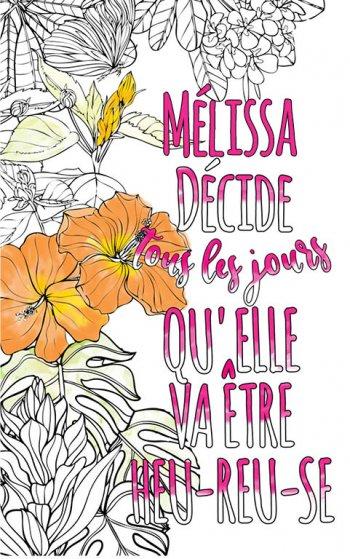 Exemple de coloriage adulte anti stress personalisé avec prénom Mélissa . Une idée de cadeau personnalisé. Citation : Mélissa décide tous les jours qu'elle va être heureuse