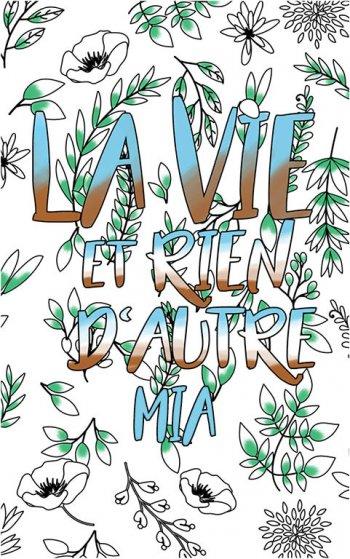 coloriage adulte anti stress personalisé avec prénom Mia idée cadeau Mia. Citation : La vie et rien d'autre