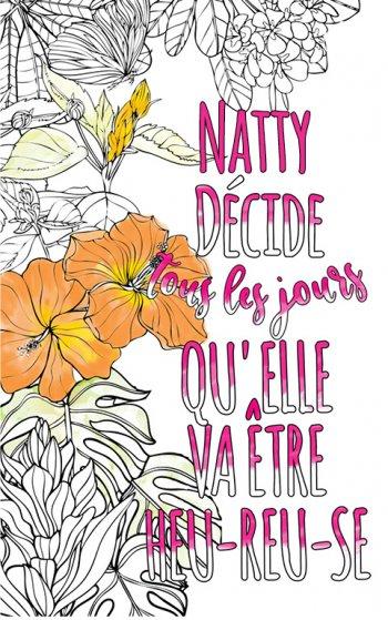 Exemple de coloriage adulte anti stress personalisé avec prénom Natty . Une idée de cadeau personnalisé. Citation : Natty décide tous les jours qu'elle va être heureuse