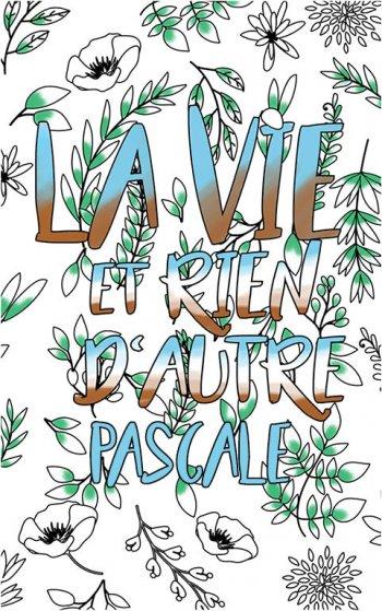 coloriage adulte anti stress personalisé avec prénom Pascale idée cadeau Pascale. Citation : La vie et rien d'autre