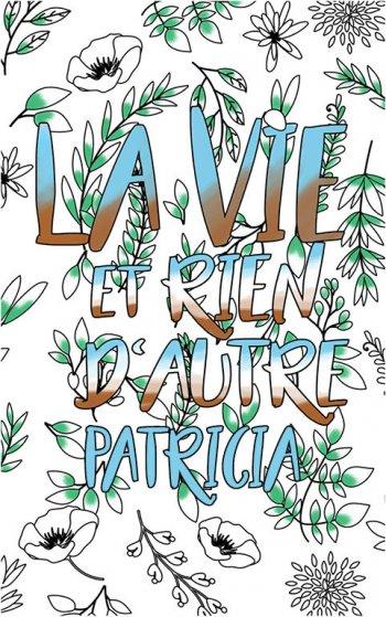 coloriage adulte anti stress personalisé avec prénom Patricia idée cadeau Patricia. Citation : La vie et rien d'autre