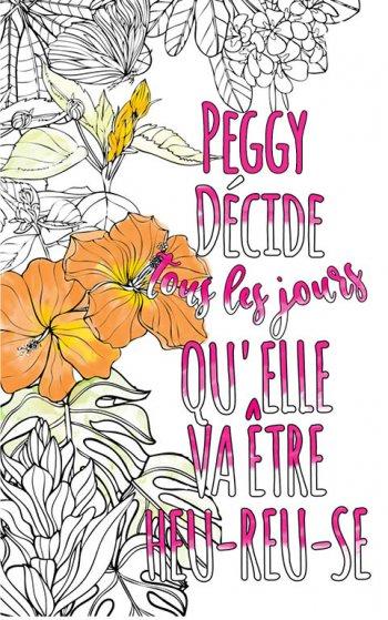 Exemple de coloriage adulte anti stress personalisé avec prénom Peggy . Une idée de cadeau personnalisé. Citation : Peggy décide tous les jours qu'elle va être heureuse