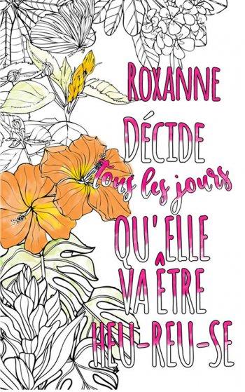 Exemple de coloriage adulte anti stress personalisé avec prénom Roxanne . Une idée de cadeau personnalisé. Citation : Roxanne décide tous les jours qu'elle va être heureuse