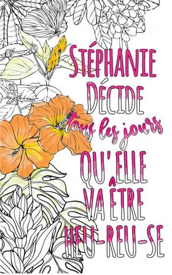 Exemple de coloriage adulte anti stress personalisé avec prénom Stéphanie . Une idée de cadeau personnalisé. Citation : Stéphanie décide tous les jours qu'elle va être heureuse