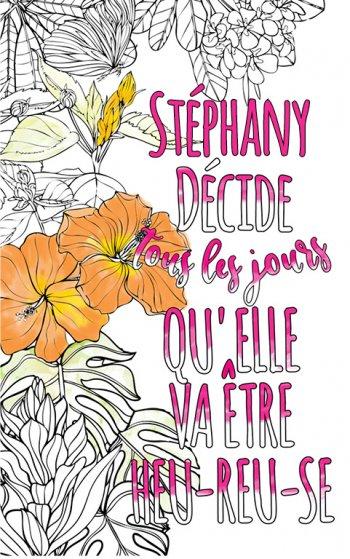 Exemple de coloriage adulte anti stress personalisé avec prénom Stephany . Une idée de cadeau personnalisé. Citation : Stephany décide tous les jours qu'elle va être heureuse