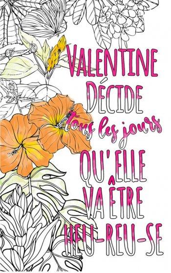 Exemple de coloriage adulte anti stress personalisé avec prénom Valentine . Une idée de cadeau personnalisé. Citation : Valentine décide tous les jours qu'elle va être heureuse